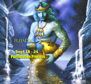 Sept 18 – 24 – Purification Process – Pleiades