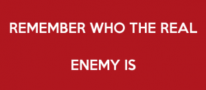 remember who the real enemy is