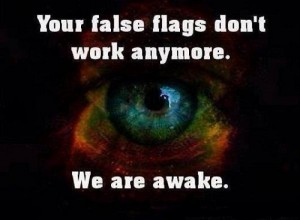 your false flags don't work anymore...we are awake