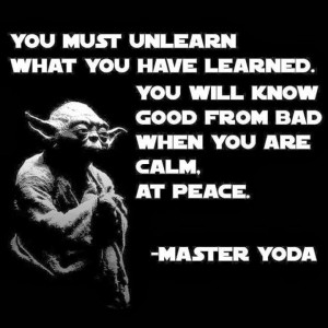 yoda on unlearning what you learned