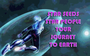 STAR SEEDS, STAR PEOPLE – Your Journey to Earth