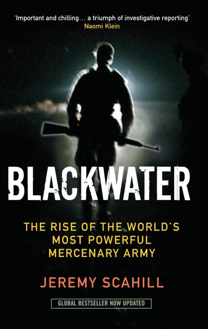 Blackwater: the World's Most Powerful Mercenary Army