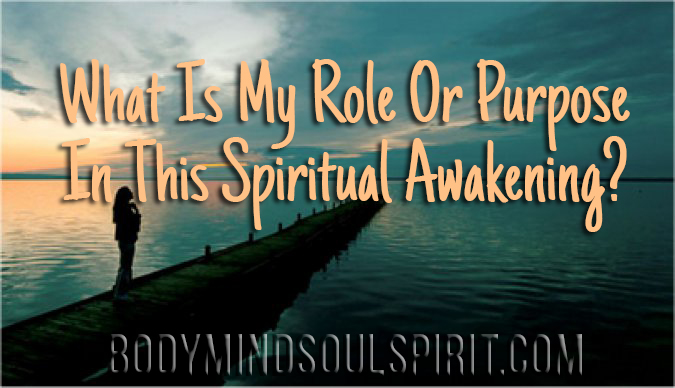 What Is My Role Or Purpose In This Spiritual Awakening?