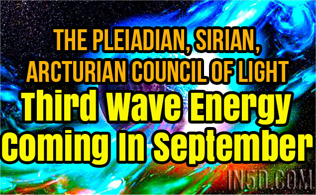 The Pleiadian, Sirian, Arcturian Council Of Light – Third Wave Energy Coming In September