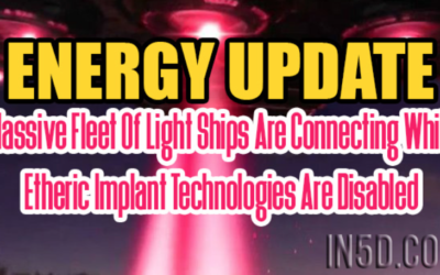 Eric Raines: ENERGY UPDATE – Massive Fleet Of Light Ships Are Connecting While Etheric Implant Technologies Are Disabled