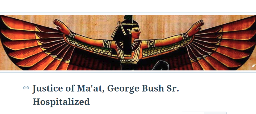 Justice of Ma'at, George Bush Sr. Hospitalized