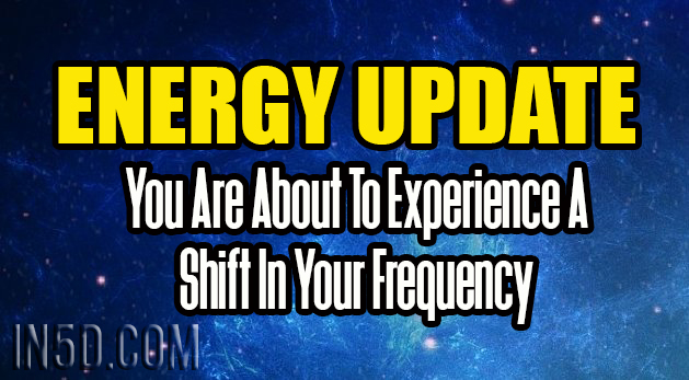 You Are About To Experience A Shift In Your Frequency