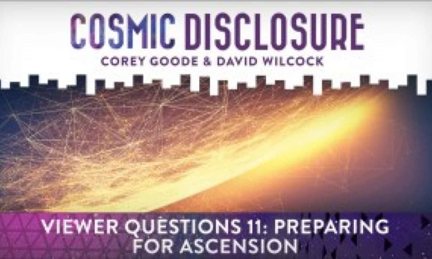 COSMIC DISCLOSURE: VIEWER QUESTIONS 11: PREPARING FOR ASCENSION
