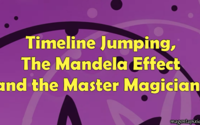 Magenta Pixie – Timeline Jumping, The Mandela Effect and the Master Magicians [VIDEO]