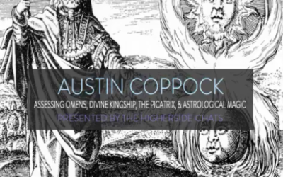Austin Coppock | Assessing Omens, Divine Kingship, The Picatrix, & Astrological Magic [VIDEO]