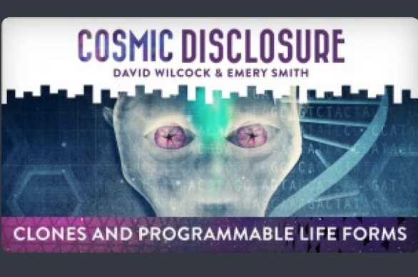 COSMIC DISCLOSURE: CLONES AND PROGRAMMABLE LIFE FORMS