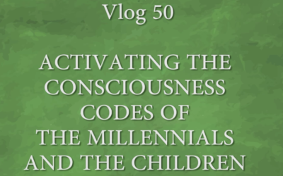 Patricia Rota-Coble: Vlog 50 -ACTIVATING THE CONSCIOUSNESS CODES OF THE MILLENNIALS AND THE CHILDREN [VIDEO]