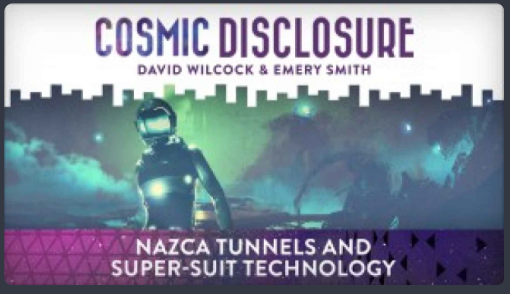 COSMIC DISCLOSURE: NAZCA TUNNELS AND SUPER-SUIT TECHNOLOGY