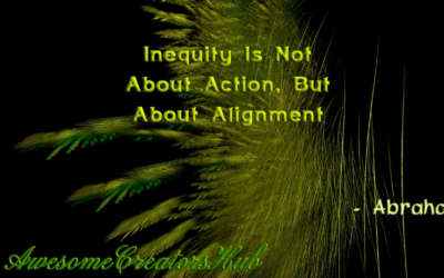 Abraham Hicks snippet: Inequity Is Not About Action, But About Alignment [VIDEO]