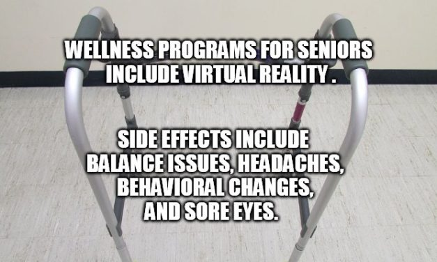 Wellness Programs for Seniors to Include Virtual Reality When VR Side Effects Include Balance Issues, Behavioral Changes, Headaches and Sore Eyes