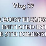 PATRICIA COTA-ROBLES: OUR BODY ELEMENTAL IS INITIATED INTO THE 5TH DIMENSION [VIDEO]