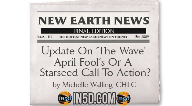 New Earth News – Update On 'The Wave'- April Fool's Or A Starseed Call To Action?