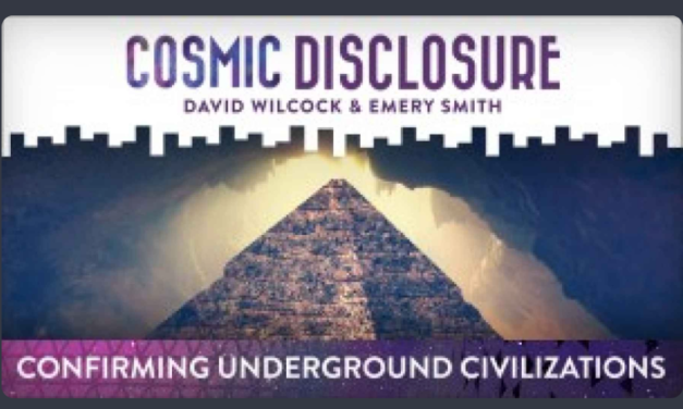 COSMIC DISCLOSURE: CONFIRMING UNDERGROUND CIVILIZATIONS