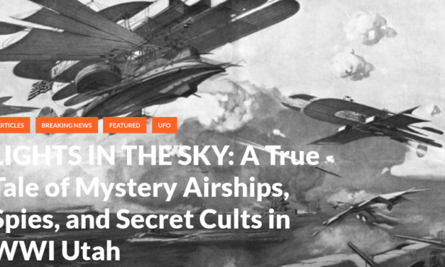 LIGHTS IN THE SKY: A True Tale of Mystery Airships, Spies, and Secret Cults in WWI Utah