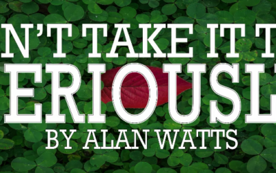 Alan Watts ~ Don't Take Life Too Seriously [VIDEO]