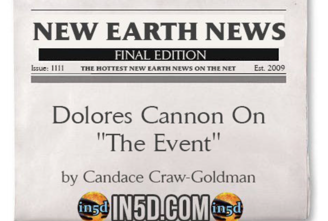 "New Earth News – Dolores Cannon On ""The Event"""