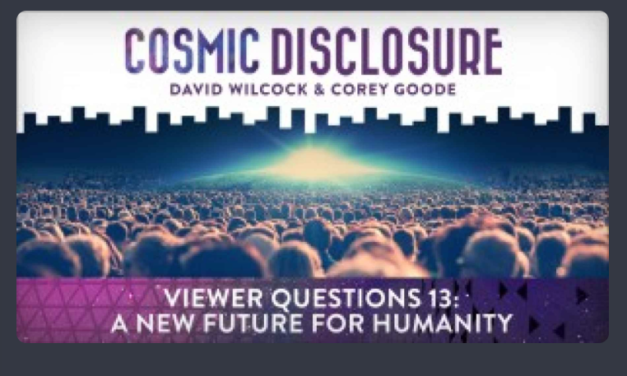COSMIC DISCLOSURE: VIEWER QUESTIONS 13: A NEW FUTURE FOR HUMANITY