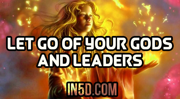 Let Go Of Your Gods And Leaders: You Are The Answer