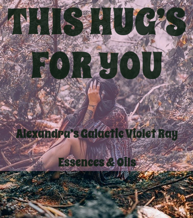 This Hug's For You – Alexandra's Galactic Violet Ray  Essences & Oils