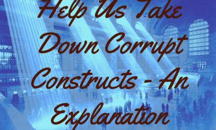 Help Us Take Down Corrupt Constructs – An Explanation