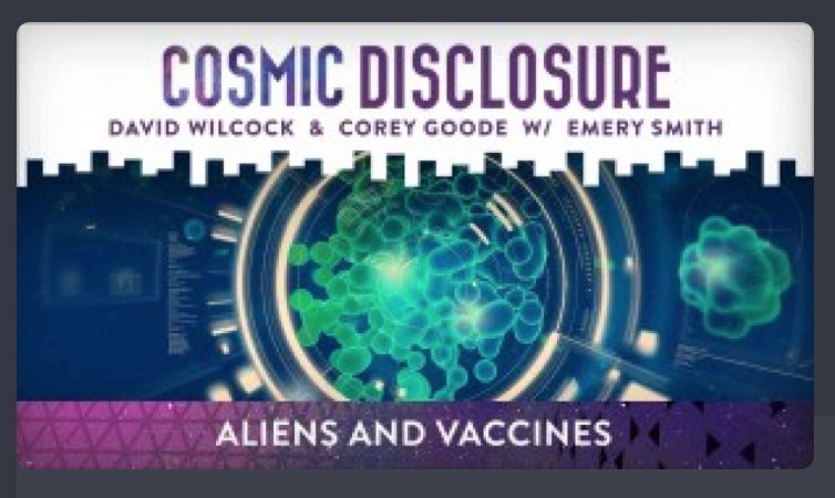 COSMIC DISCLOSURE: ALIENS AND VACCINES
