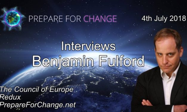 Benjamin Fulford Talks: The Council of Europe Redux. Interview July 4, 2018 with Prepare for Change