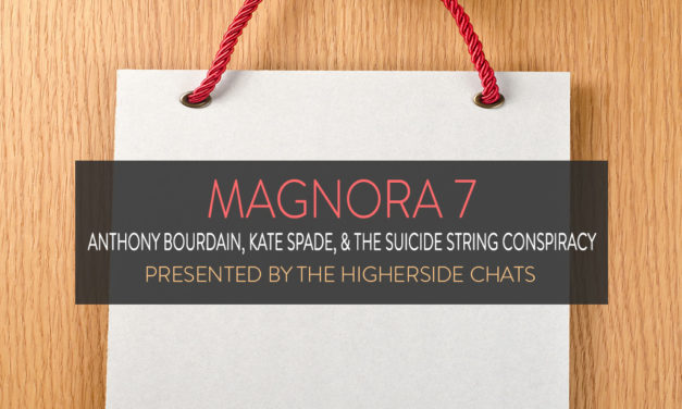 Magnora 7 | Anthony Bourdain, Kate Spade, & The Suicide String Conspiracy
