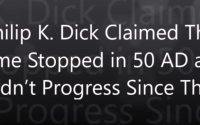 Philip K. Dick Claimed That Time Stopped in 50 AD and Didn't Progress Since Then [VIDEO]