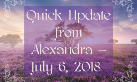 Quick Update from Alexandra – July 6, 2018 [VIDEO]