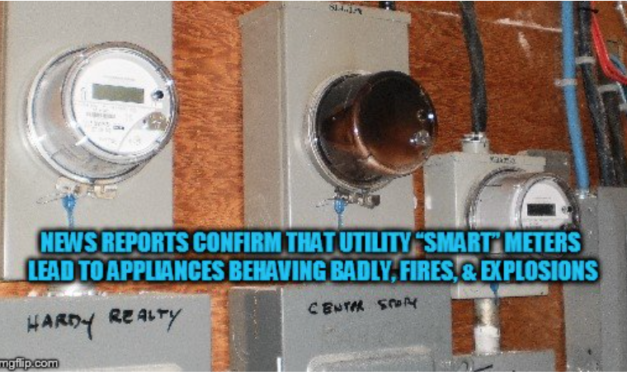 "News Reports Confirm That Utility ""Smart"" Meters Lead to Appliances Behaving Badly, Fires, and Explosions"