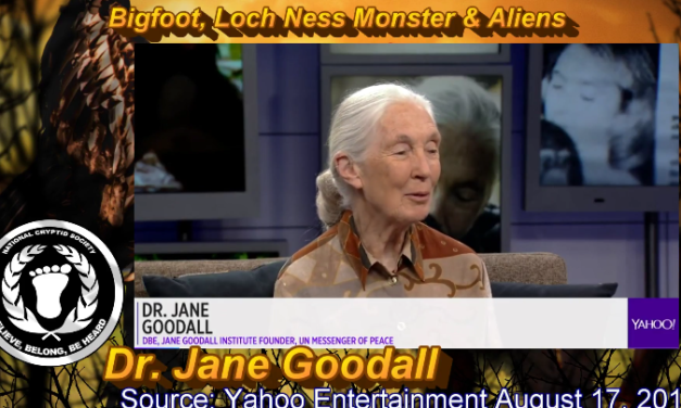 Jane Goodall on Bigfoot, the Loch Ness Monster and Aliens