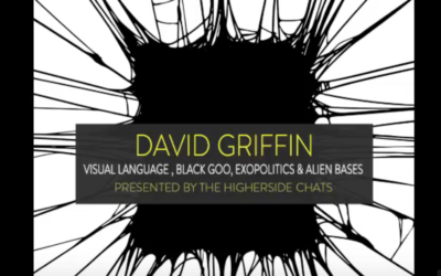 David Griffin on Higher Side Chats | Visual Language , Sentient Black Goo, Exopolitics & Alien Bases [AUDIO]