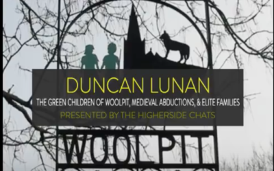 The Green Children Of Woolpit, Medieval Abductions, & Elite Families -Duncan Lunan on The HigherSide Chats [AUDIO]