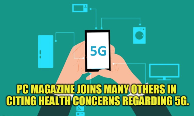 """More Mainstream Media Questions 5G: PC Magazine Article """"The Problem With 5G"""" Cites Health Effects As A Reason Why 5G Technology Isn't Worth The Risk"""