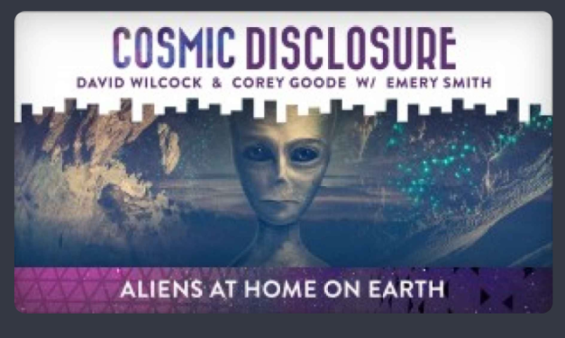COSMIC DISCLOSURE: ALIENS AT HOME ON EARTH