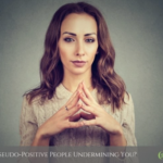 ARE PSEUDO-POSITIVE PEOPLE UNDERMINING YOU?