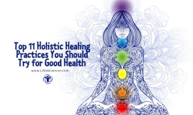Top 11 Holistic Healing Practices You Should Try for Good Health
