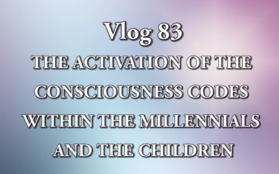 Patricia Rota-Cobles: VLOG 83 -THE ACTIVATION OF THE CONSCIOUSNESS CODES WITHIN THE MILLENNIALS AND THE CHILDREN [VIDEO]