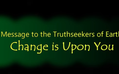 Message to the Truthseekers of Earth: Change is Upon You [VIDEO]