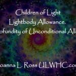 Children of Light ~ Lightbody Allowance ~ The Profundity of Unconditional Allowance