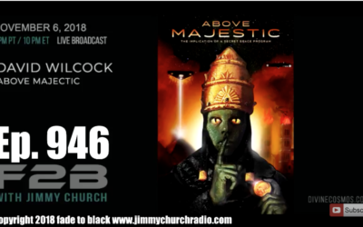 FADE to BLACK Jimmy Church w/ David Wilcock : Above Majestic [VIDEO]