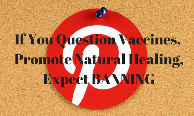 Pinterest Bans GreenMedInfo for Posting Natural Health & Vaccine Safety Info