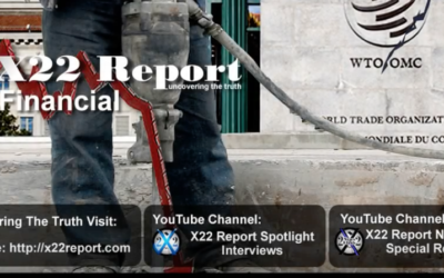 X22 Report: Fed Backed Into A Corner, WTO Next On The Chopping Block [VIDEO]