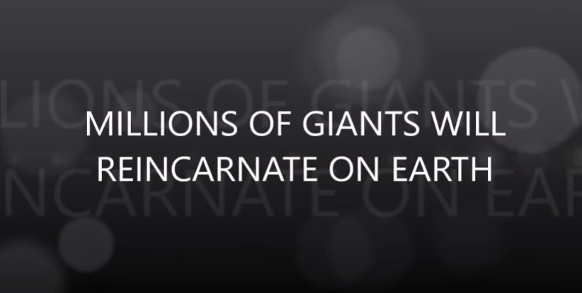 MILLIONS OF GIANTS WILL REINCARNATE ON EARTH [VIDEO]