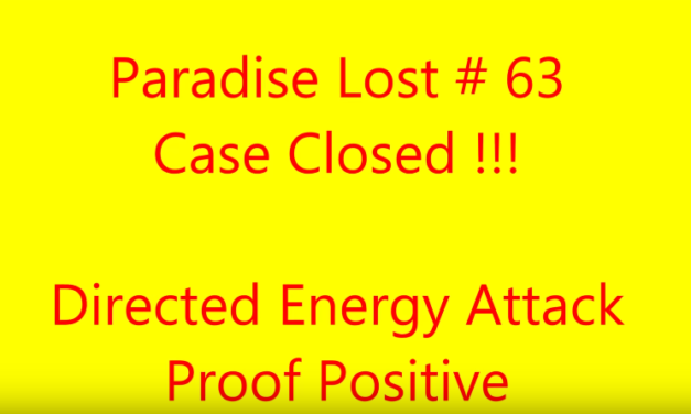 Paradise Lost # 63 ~ Case Closed!!!…Proof Postive of DEW Attacks..MUST SEE and Share [VIDEO]